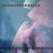 Come Out of the Rain by Kenny Freestyle