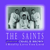 I Really Love You Lord by The Saints