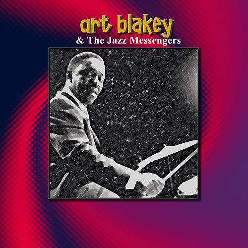 Art Blakey & The Jazz Messengers by Art Blakey