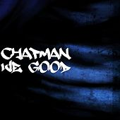 We Good by Chapman