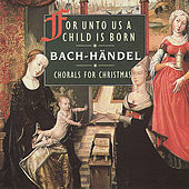 Chorals for Christmas - For Unto Us A Child Is Born by Various Artists