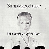 Simply Good Taste: The Sounds Of Slippy Town by Various Artists