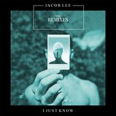 I Just Know (The Remixes) by Jacob Lee