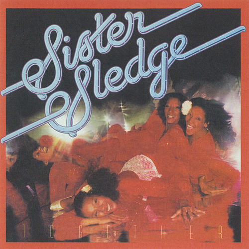 Together by Sister Sledge