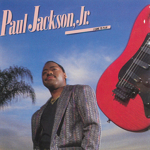I Came To Play by Paul Jackson, Jr.