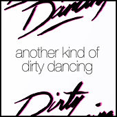 Another Kind of Dirty Dancing by Various Artists
