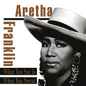 What You See Is What You Sweat by Aretha Franklin