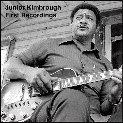 First Recordings by Junior Kimbrough
