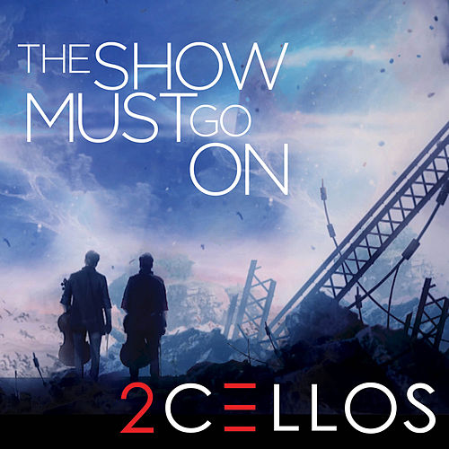The Show Must Go On by 2Cellos