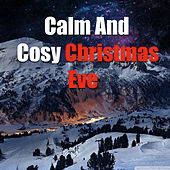 Calm And Cosy Christmas Eve by Various Artists