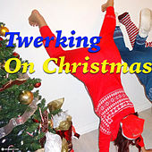 Twerking On Christmas by Various Artists