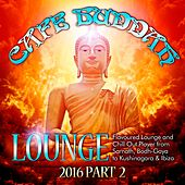 Café Buddah Lounge 2016, Pt. 2 (Flavoured Lounge and Chill out Player from Sarnath, Bodh-Gaya to Kushinagara & Ibiza) by Various Artists
