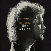May You Never: The Essential John Martyn von Various Artists