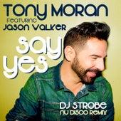 Say Yes (Dj Strobe Nu Disco Remixes) by Tony Moran