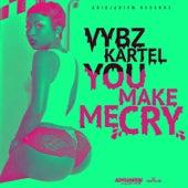 You Make Me Cry by VYBZ Kartel