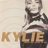 What Do I Have to Do? by Kylie Minogue