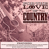 For The Love of Country - Country Heartbreakers by Various Artists
