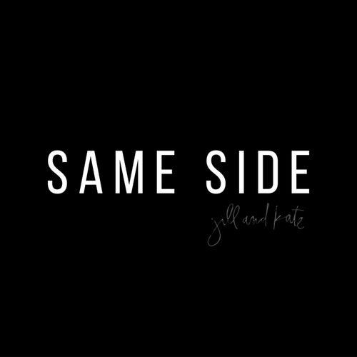 Same Side by JillandKate