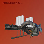 Field Music Play.. by Field Music