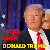 Kisses From Donald Trump von Various Artists