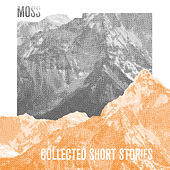 Collected Short Stories by Moss