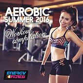 Aerobic Summer 2016 Workout Compilation (60 Minutes Non-Stop Mixed Compilation for Fitness & Workout 135 BPM / 32 Count) by Various Artists