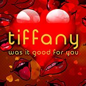 Was It Good for You by Tiffany