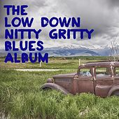 The Low Down Nitty Gritty Blues Album by Various Artists