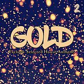 Gold, Vol. 2 (Exclusive Selected House Anthems) by Various Artists