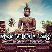 Mystic Buddha Lounge (Ethno Chill Bar Cafe Oriental Sounds For Good Karma) by Various Artists