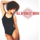 All Afrobeat Music (Afro Beat, Afro Trap, Coupé-décalé, Kuduro, Afro Deep) by Various Artists