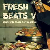 Fresh Beats, Vol. 5 (Electronic Music for Cooking) by Various Artists