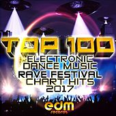 Top 100 Electronic Dance Music and Rave Festival Chart Hits 2017 by Various