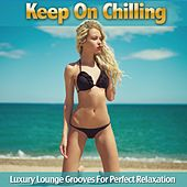 Keep On Chilling (Luxury Lounge Grooves For Perfect Relaxation) by Various Artists