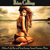 Ibiza Calling (Deluxe Cafe Bar and Sexy Lounge Sunset Summer Music) by Various Artists