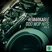 Remarkable Doo Wop Hits, Vol. 3 by Various Artists