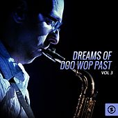 Dreams of Doo Wop Past, Vol. 3 by Various Artists