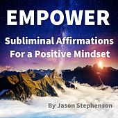 Empower: Subliminal Affirmations for a Positive Mindset by Jason Stephenson