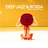 Deep, Jazz & Bossa (With an Acoustic Touch) by Various Artists