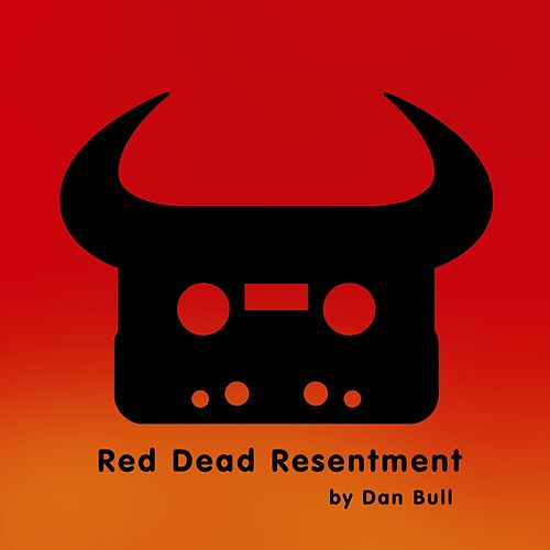 Red Dead Resentment by Dan Bull