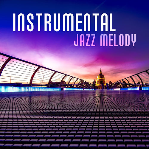 Instrumental Jazz Melody – The Best Smooth Jazz for Relax, Romantic  Instrumental Jazz Collection by Relaxing Piano Music Consort