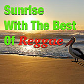 Sunrise With The Best Of Reggae by Various Artists