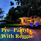 Pre-Party With Reggae by Various Artists