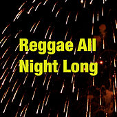Reggae All Night Long by Various Artists