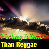 Nothing Is Better Than Reggae by Various Artists