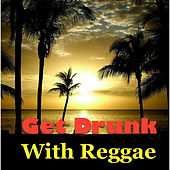 Get Drunk With Reggae by Various Artists