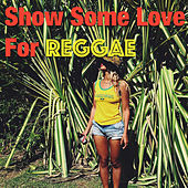 Show Some Love For Reggae by Various Artists