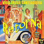 Vieja Trova Santiaguera - Retorna by Vieja Trova Santiaguera