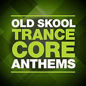 Old Skool Trance Core Anthems by Various Artists