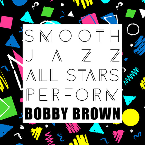 Smooth Jazz All Stars Perform Bobby Brown by Smooth Jazz Allstars